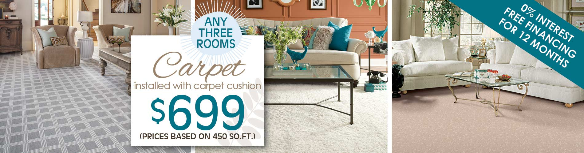 Carpet installed with carpet  cushion $699. Prices based on 450 sq. ft. Any three rooms!